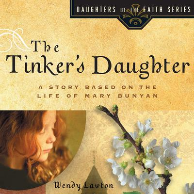 The Tinkers Daughter: A Story Based on the Life of Mary Bunyan Audiobook, by Wendy Lawton