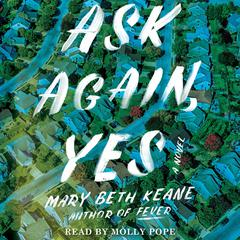 Ask Again, Yes: A Novel Audiobook, by Mary Beth Keane