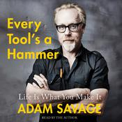 Every Tool's a Hammer: Life Is What You Make It Audiobook, by Adam Savage
