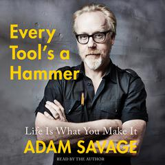 Every Tools a Hammer: Life Is What You Make It Audiobook, by Adam Savage