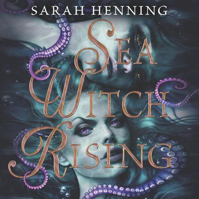 Sea Witch Rising Audiobook, by Sarah Henning