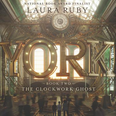 York: The Clockwork Ghost Audiobook, by Laura Ruby