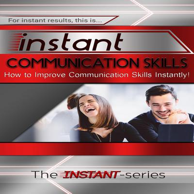 Instant Communication Skills Audiobook, by The INSTANT-Series