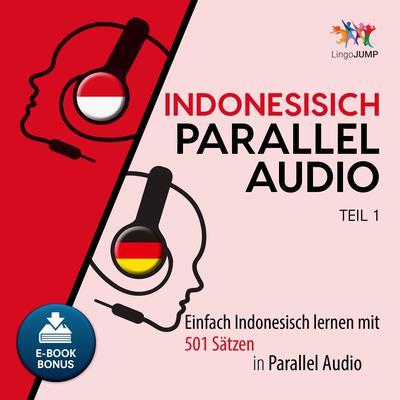 Indonesisch Parallel Audio - Einfach Indonesisch lernen mit 501 Satzen in Parallel Audio - Teil 1 Audiobook, by Lingo Jump