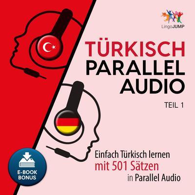Turkisch Parallel Audio - Einfach Turkisch lernen mit 501 Satzen in Parallel Audio - Teil 1 Audiobook, by Lingo Jump
