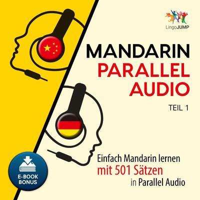 Mandarin Parallel Audio - Einfach Mandarin lernen mit 501 Satzen in Parallel Audio - Teil 1 Audiobook, by Lingo Jump