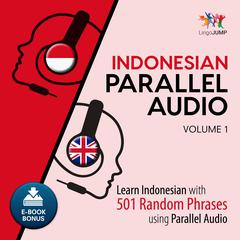 Indonesian Parallel Audio - Learn Indonesian with 501 Random Phrases using Parallel Audio - Volume 1 Audiobook, by Lingo Jump