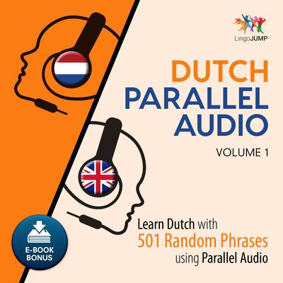 Dutch Parallel Audio Volume 1: Learn Dutch with 501 Random Phrases Using Parallel Audio Audiobook, by Lingo Jump