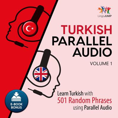 Turkish Parallel Audio - Learn Turkish with 501 Random Phrases using Parallel Audio - Volume 1 Audiobook, by Lingo Jump