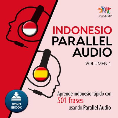 Indonesio Parallel Audio  Aprende indonesio rapido con 501 frases usando Parallel Audio - Volumen 1 Audiobook, by Lingo Jump