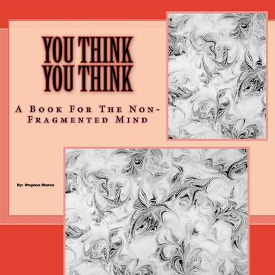 You Think You Think: A Book for the Non-Fragmented Mind Audiobook, by Stephen Muires