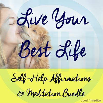 Self-Help Affirmations & Meditation Bundle: Live Your Best Life Audiobook, by Joel Thielke