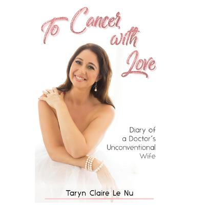 To Cancer with Love - Diary of a Doctors Unconventional Wife: Diary of a Doctor's Unconventional Wife Audiobook, by Taryn Claire Le Nu