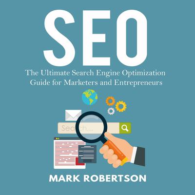 Seo: The Ultimate Search Engine Optimization Guide for Marketers and Entrepreneurs Audiobook, by Mark Robertson
