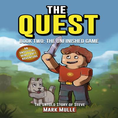 The Quest: The Untold Story of Steve, Book Two: The Unfinished Game Audiobook, by Mark Mulle