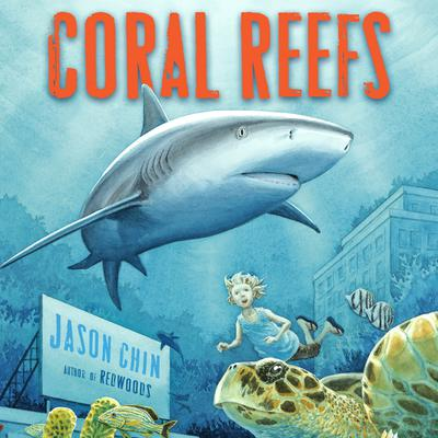 Coral Reefs: A Journey Through an Aquatic World Full of Wonder Audiobook, by Jason Chin