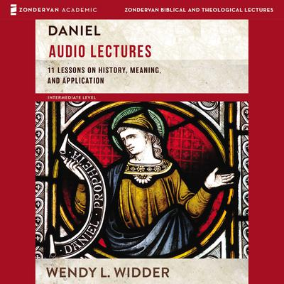 Daniel: Audio Lectures: 11 Lessons on History, Meaning, and Application Audiobook, by Wendy L. Widder