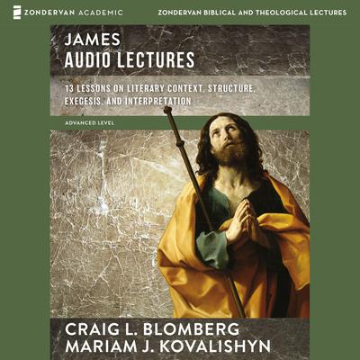 James: Audio Lectures: 13 Lessons on Literary Context, Structure, Exegesis, and Interpretation Audiobook, by Craig L. Blomberg
