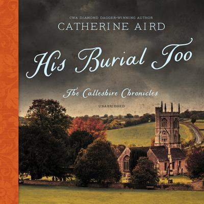 His Burial Too: The Calleshire Chronicles Audiobook, by Catherine Aird