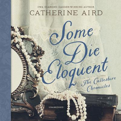 Some Die Eloquent: A Sloan and Crosby Mystery Audiobook, by Catherine Aird