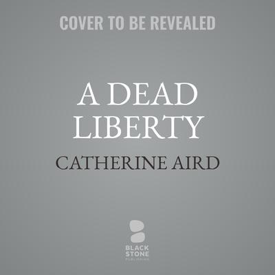 A Dead Liberty: A Sloan and Crosby Mystery Audiobook, by Catherine Aird