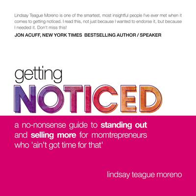 Getting Noticed: A No-Nonsense Guide to Standing Out and Selling More for Momtrepreneurs Who 'Ain't Got Time for That' Audiobook, by Lindsay Teague Moreno