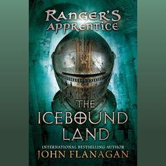 The Icebound Land: Book Three Audiobook, by John Flanagan