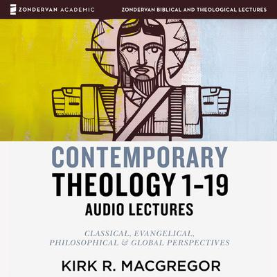 Contemporary Theology Sessions 1-19: Audio Lectures: An Introduction for the Beginner Audiobook, by Kirk R. MacGregor