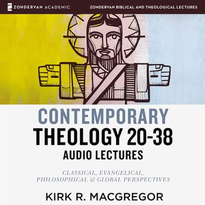 Contemporary Theology Sessions 20-38: Audio Lectures: An Introduction for the Beginner Audiobook, by Kirk R. MacGregor