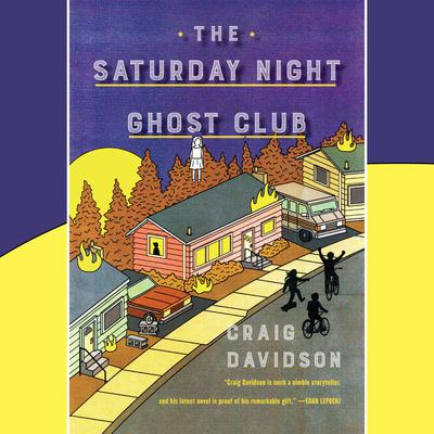 The Saturday Night Ghost Club: A Novel Audiobook, by Craig Davidson