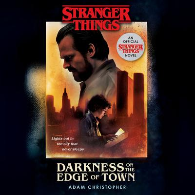 Stranger Things: Darkness on the Edge of Town: An Official Stranger Things Novel Audiobook, by Adam Christopher