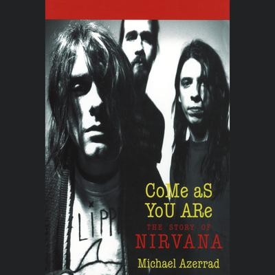 Come As You Are: The Story of Nirvana Audiobook, by Michael Azerrad