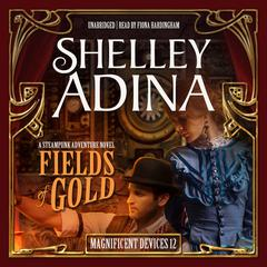 Fields of Gold: A Steampunk Adventure Novel Audiobook, by Shelley Adina