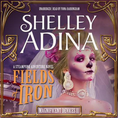 Fields of Iron: A Steampunk Adventure Novel Audiobook, by