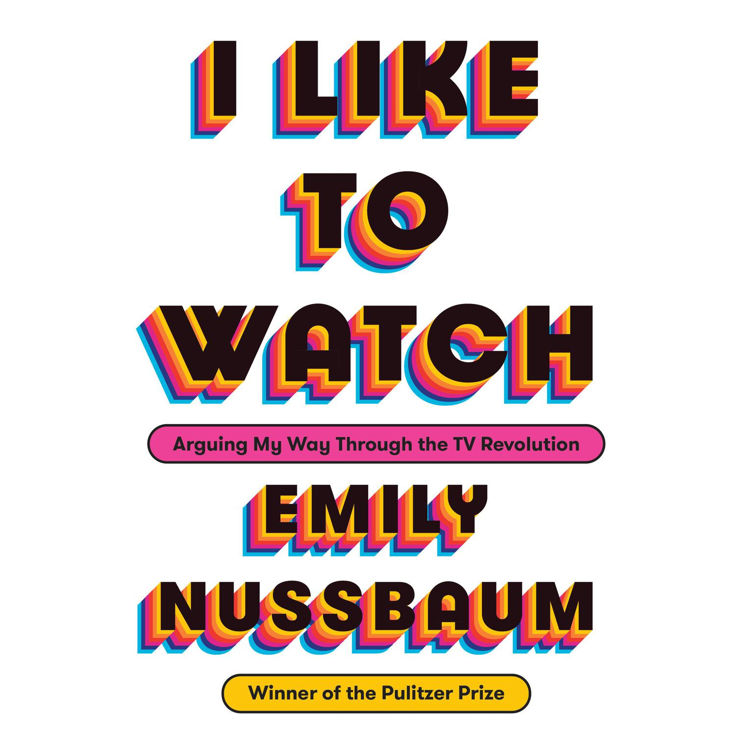 Printable I Like to Watch: Arguing My Way Through the TV Revolution Audiobook Cover Art