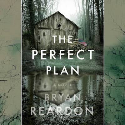 The Perfect Plan: A Novel Audiobook, by Bryan Reardon