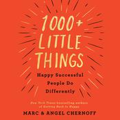 1000+ Little Things Happy Successful People Do Differently Audiobook, by Angel Chernoff, Marc Chernoff