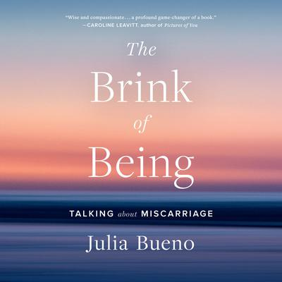 The Brink of Being: Talking About Miscarriage Audiobook, by Julia Bueno