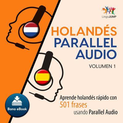 Holands Parallel Audio  Aprende holands rapido con 501 frases usando Parallel Audio - Volumen 10 Audiobook, by Lingo Jump