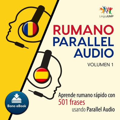 Rumano Parallel Audio  Aprende rumano rpido con 501 frases usando Parallel Audio - Volumen 1 Audiobook, by Lingo Jump