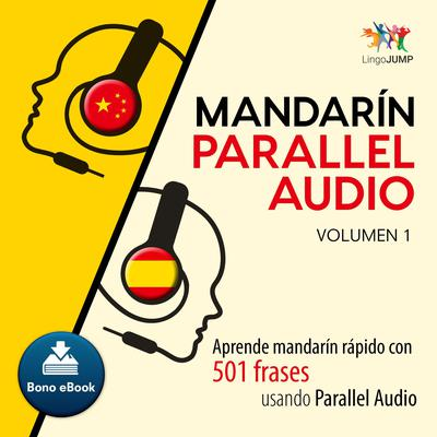 Mandarn Parallel Audio  Aprende mandarn rpido con 501 frases usando Parallel Audio - Volumen 1 Audiobook, by Lingo Jump