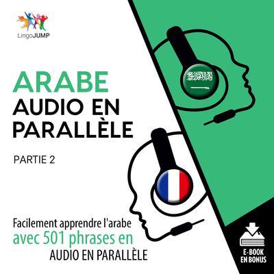 Arabe audio en parallle - Facilement apprendre larabe avec 501 phrases en audio en parallle - Partie 2 Audiobook, by Lingo Jump