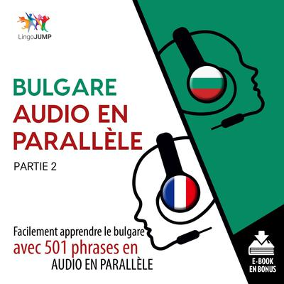 Bulgare audio en parallle - Facilement apprendre lebulgareavec 501 phrases en audio en parallle - Partie 2 Audiobook, by Lingo Jump