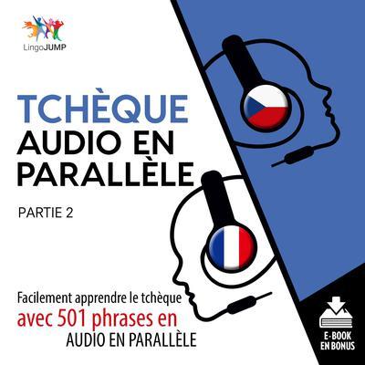 Tchque audio en parallle - Facilement apprendre letchqueavec 501 phrases en audio en parallle - Partie 2 Audiobook, by Lingo Jump