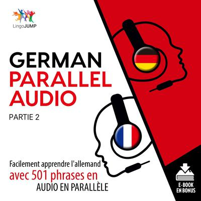 Allemand audio en parallle - Facilement apprendre lallemand avec 501 phrases en audio en parallle -Partie 2 Audiobook, by Lingo Jump