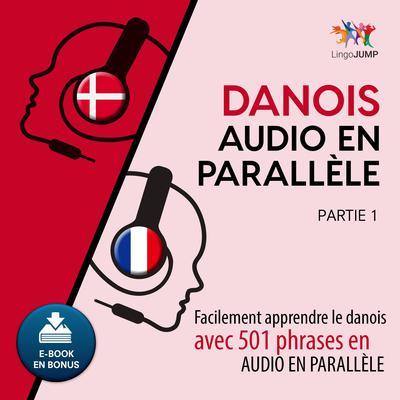 Danois audio en parallle - Facilement apprendre ledanoisavec 501 phrases en audio en parallle - Partie 1 Audiobook, by Lingo Jump