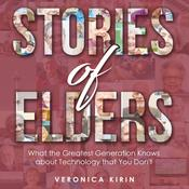 Stories of Elders: What the Greatest Generation Knows about Technology that You Don't Audiobook, by Veronica Kirin