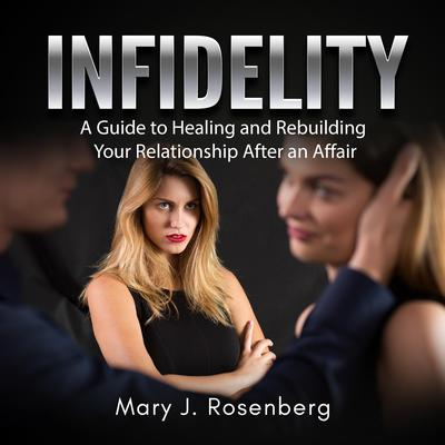 Infidelity: A Guide to Healing and Rebuilding Your Relationship After an Affair Audiobook, by Mary J. Rosenberg