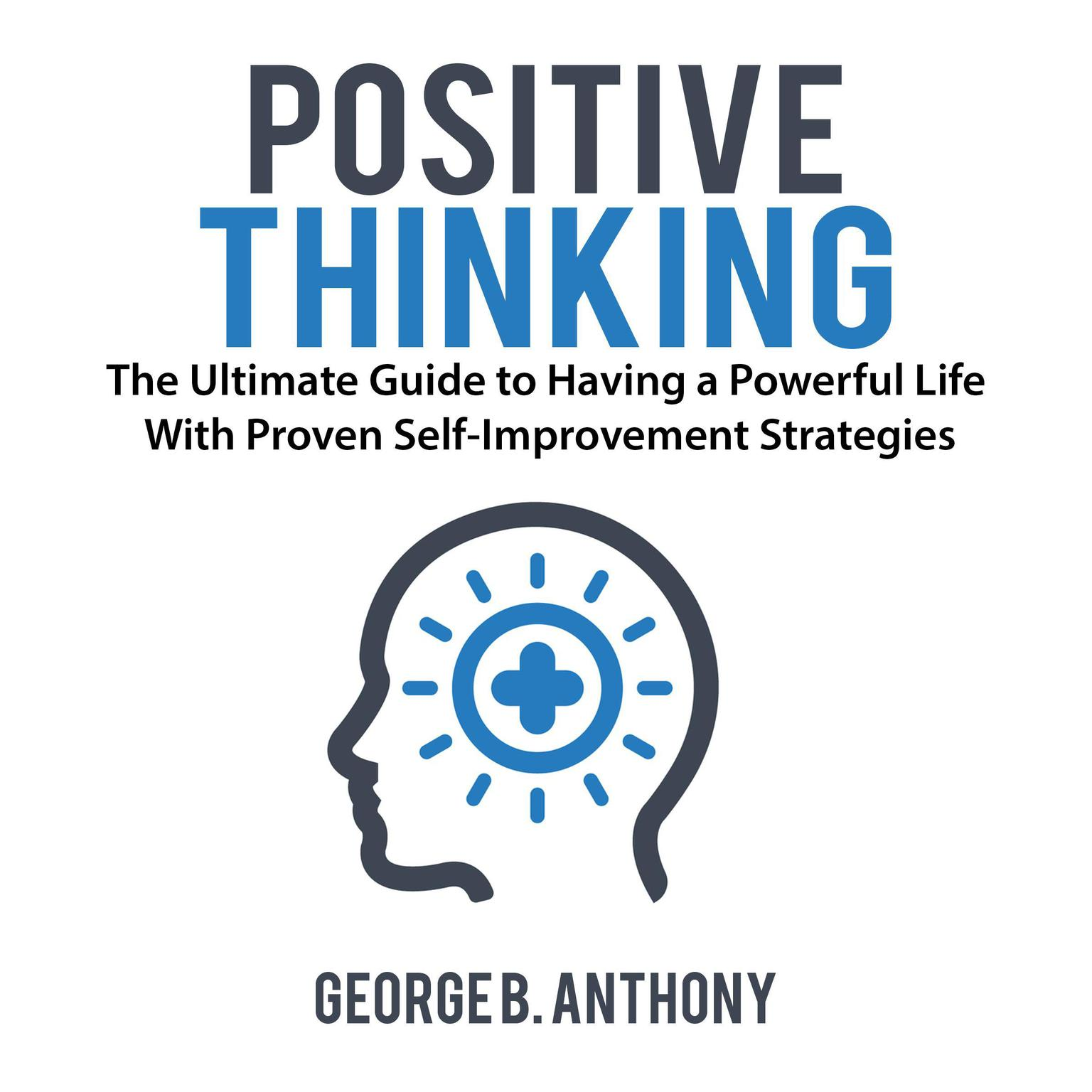 Printable Positive Thinking: The Ultimate Guide to Having a Powerful Life With Proven Self-Improvement Strategies Audiobook Cover Art