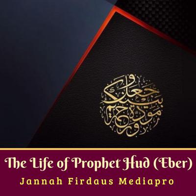 The Life of Prophet Hud (Eber) Audiobook, by Jannah Firdaus Mediapro